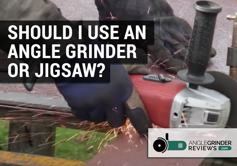 should you use an angle grinder or jigsaw