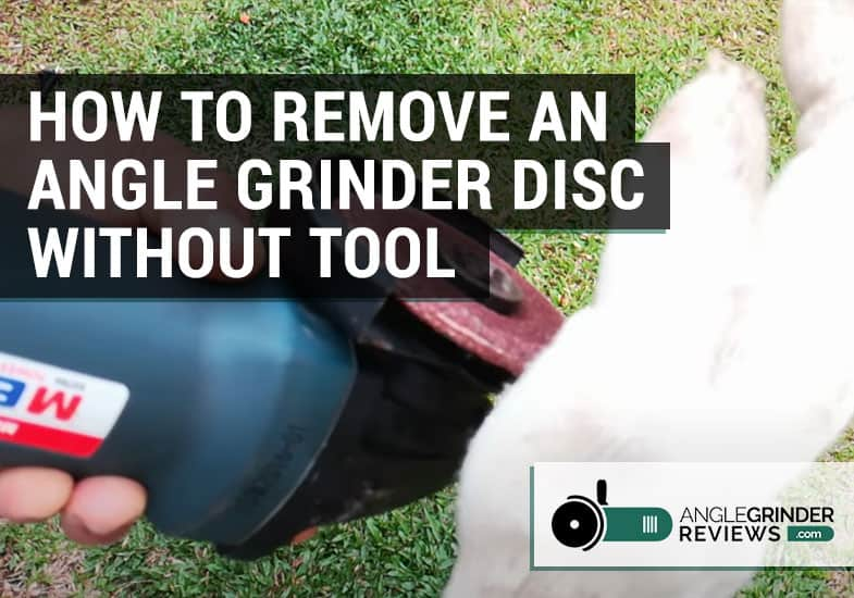 how to remove an angle grinder disc without tool or wrench