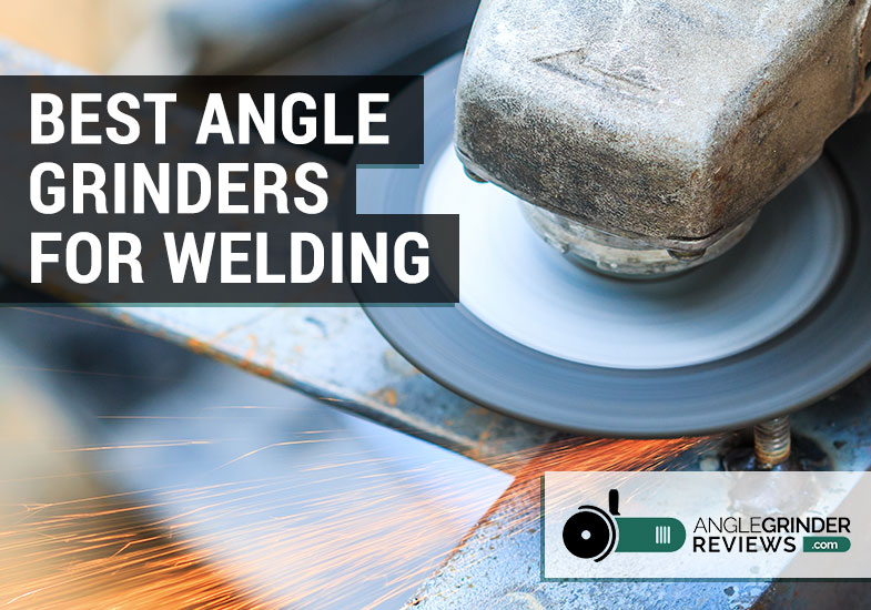 best angle grinders for welding