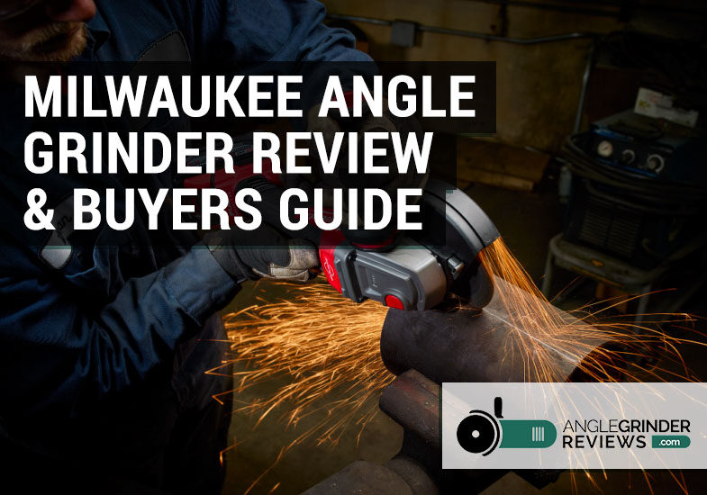 best milwaukee angle grinder reviews